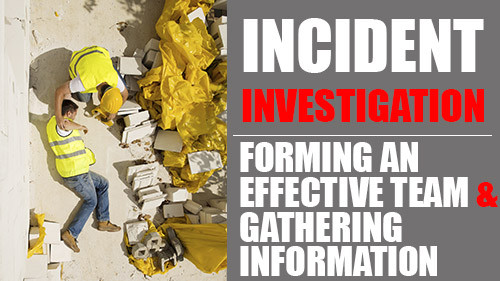 Incident Investigation: Forming An Effective Team And Gathering Information