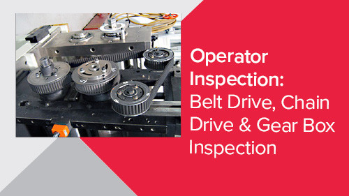 Operator Inspection: Belt Drive, Chain Drive & Gear Box Inspection