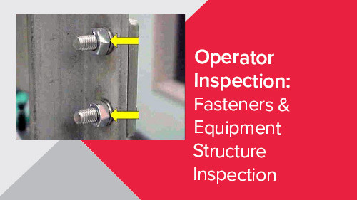 Operator Inspection: Fasteners & Equipment Structure Inspection