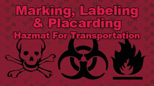 Marking, Labeling & Placarding: HAZMAT For Transportation