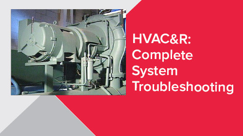 HVAC&R: Complete System Troubleshooting