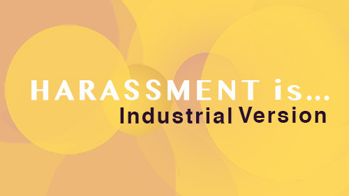 Harassment Is... Industrial Version