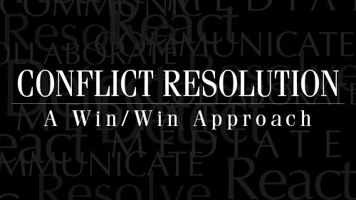 Conflict Resolution:  A Win/Win Approach