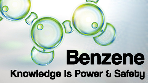 Benzene: Knowledge Is Power & Safety