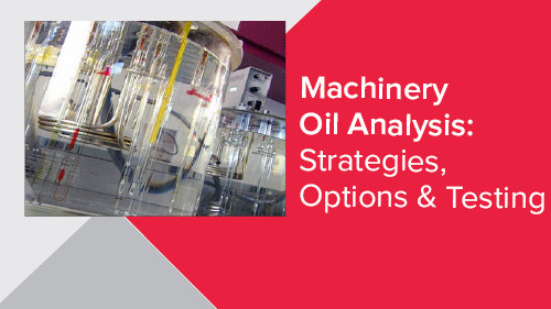 Machinery Oil Analysis: Strategies, Options & Testing
