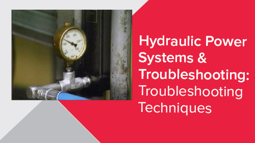 Hydraulic Power Systems & Troubleshooting: Troubleshooting Techniques