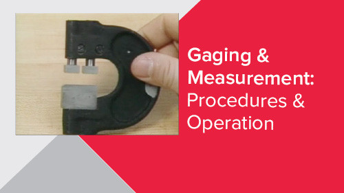 Gaging & Measurement: Procedures & Operation