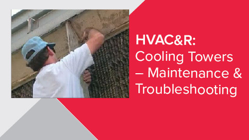 HVAC&R: Cooling Towers – Maintenance & Troubleshooting