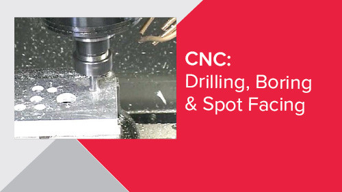 CNC: Drilling, Boring & Spot Facing