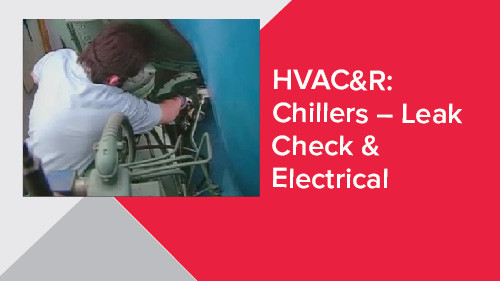 HVAC&R: Chillers – Leak Check & Electrical