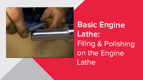 Basic Engine Lathe: Filing & Polishing on the Engine Lathe