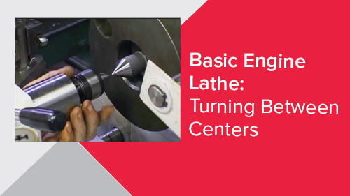 Basic Engine Lathe: Turning Between Centers