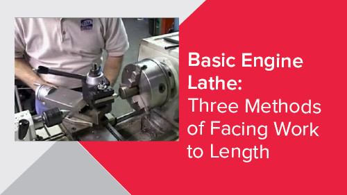 Basic Engine Lathe: Three Methods of Facing Work to Length