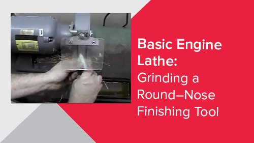 Basic Engine Lathe: Grinding a Round–Nose Finishing Tool