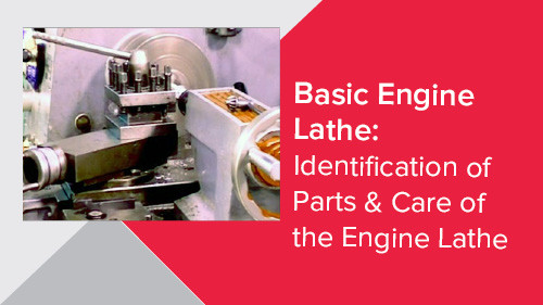 Basic Engine Lathe: Identification of Parts & Care of the Engine Lathe