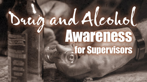Drug and Alcohol Awareness for Supervisors