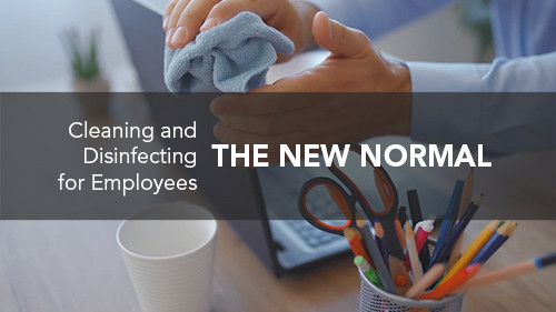 The New Normal: Cleaning and Disinfecting for Employees