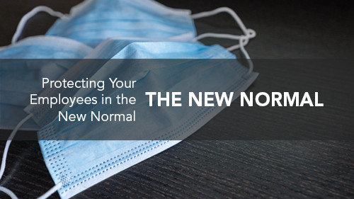 The New Normal: Protecting Your Employees