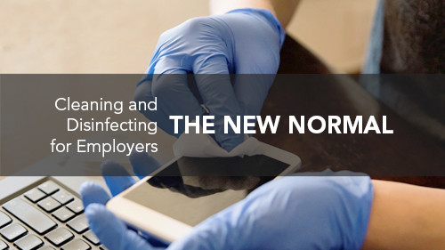 The New Normal: Cleaning and Disinfecting for Employers