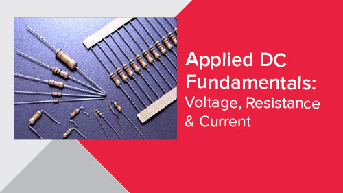 Applied DC Fundamentals: Voltage, Resistance & Current