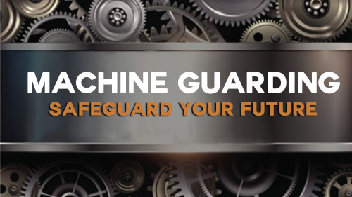 Machine Guarding: Safeguard Your Future