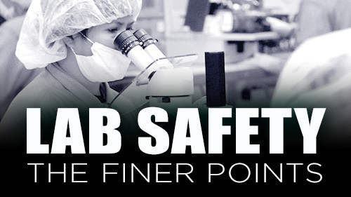 Lab Safety: The Finer Points