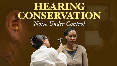 Hearing Conservation: Noise Under Control