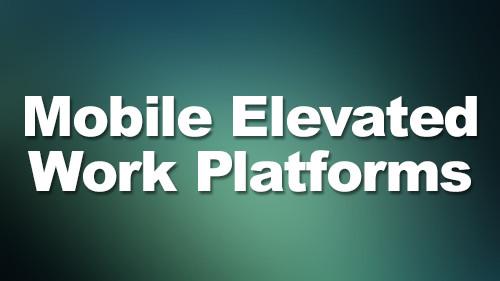 Mobile Elevated Work Platforms