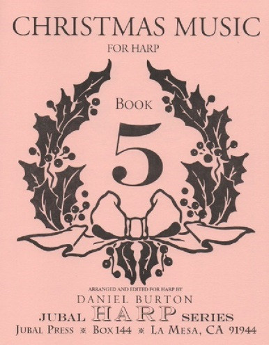 "Image: The cover of ""Christmas Music for Harp, Book 5"" by Daniel Burton. The cover is a pale reddish tan and features an image of a holly wreath with a bow surrounding a large number 5. The book is part of the Jubal Harp Series, published by Jubal Press, which is located at Box 144 in La Mesa, California, 91944."