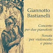 Bastianelli: Concerto per due pianoforti / Sonata per violoncello e piano (CD)