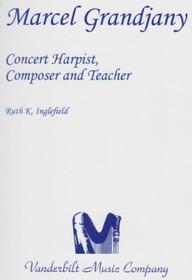 Inglefield, Marcel Grandjany: Concert Harpist, Composer, and Teacher