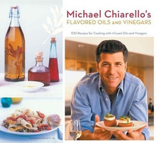 Michael Chiarello's Flavored Oils and Vinegars by Michael Chiarello