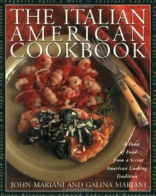 The Italian-American Cookbook: A Feast of Food from a Great American Cooking Tradition by John Mariani