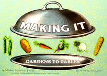 Making it: Gardens to Tables by Mildred Mattfeldt-Beman