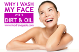 Why I Wash My Face with Dirt & Oil