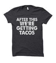 After This We're Getting Tacos Adult T-Shirt