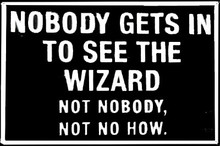 Nobody Gets In To See The Wizard Tin Sign