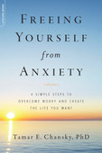Freeing Yourself from Anxiety: The 4-Step Plan to Overcome Worry and Create the Life You Want Paperback by Tamar E. Chansky (Author)
