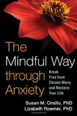 The Mindful Way Through Anxiety Break Free From Chronic Worry and Reclaim Your Life by Susan M. Orsillo, PhD. and Lizabeth Roemer, PhD. Published by Guilford Press.