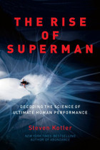 The Rise of Superman: Decoding the Science of Ultimate Human Performance by Steven Kotler.