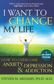 I Want to Change My Life: How to Overcome Anxiety, Depression and Addiction by Steven M Melemis.