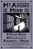 My Anxious Mind: A Teen's Guide to Managing Anxiety and Panic by Michael A. Tompkins.