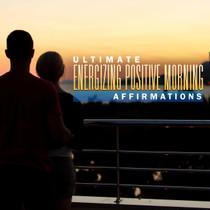 Ultimate Energizing Positive Morning Affirmations