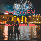 Ask Them Out Dating Affirmations