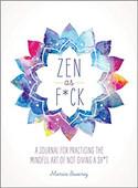 Zen as F*ck: A Journal for Practicing the Mindful Art of Not Giving a Sh*t (Zen as F*ck Journals)