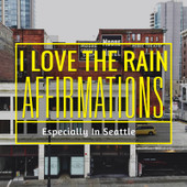 I Love The Rain Especially In Seattle Affirmations