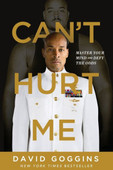 Can't Hurt Me: Master Your Mind and Defy the Odds by David Goggins