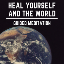 Heal Yourself And The World Guide Meditation