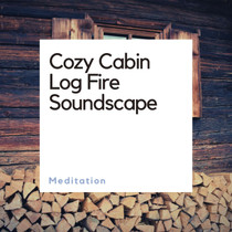 Cozy Cabin Log Fire Soundscape Meditation Download