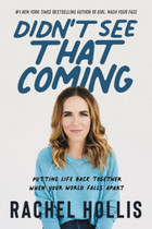 Didn't See That Coming: Putting Life Back Together When Your World Falls Apart